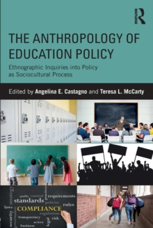 The Anthropology of Education Policy : Ethnographic Inquiries into Policy as Sociocultural Process, Paperback Book