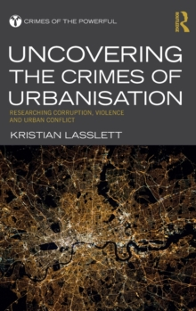 Uncovering the Crimes of Urbanisation : Researching Corruption, Violence and Urban Conflict, Hardback Book