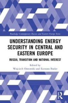 Understanding Energy Security in Central and Eastern Europe : Russia, Transition and National Interest, Hardback Book