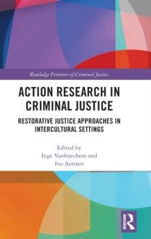 Action Research in Criminal Justice : Restorative justice approaches in intercultural settings, Hardback Book
