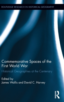 Commemorative Spaces of the First World War : Historical Geographies at the Centenary, Hardback Book