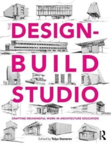 The Design-Build Studio : Crafting Meaningful Work in Architecture Education, Paperback Book