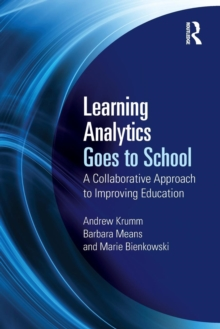 Learning Analytics Goes to School : A Collaborative Approach to Improving Education, Paperback Book