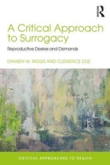 A Critical Approach to Surrogacy : Reproductive Desires and Demands, Paperback Book