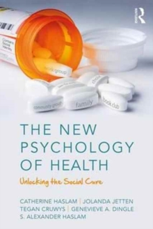 The New Psychology of Health : Unlocking the Social Cure, Paperback / softback Book