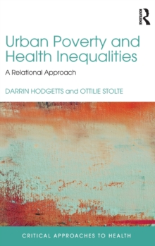 Urban Poverty and Health Inequalities : A Relational Approach, Hardback Book
