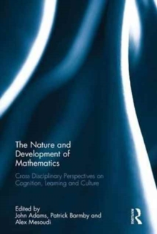 The Nature and Development of Mathematics : Cross Disciplinary Perspectives on Cognition, Learning and Culture, Hardback Book