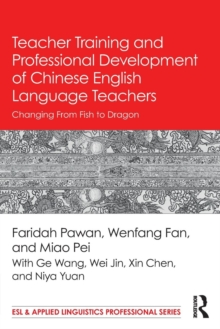 Teacher Training and Professional Development of Chinese English Language Teachers : Changing From Fish to Dragon, Paperback Book