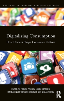 Digitalizing Consumption : How Devices Shape Consumer Culture, Hardback Book