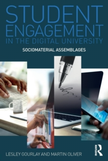 Student Engagement in the Digital University : Sociomaterial Assemblages, Paperback Book