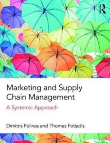 Marketing and Supply Chain Management : A Systemic Approach, Paperback Book