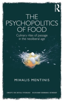 The Psychopolitics of Food : Culinary rites of passage in the neoliberal age, Hardback Book