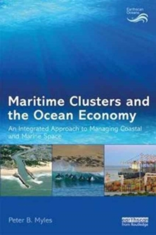 Maritime Clusters and the Ocean Economy : An Integrated Approach to Managing Coastal and Marine Space, Hardback Book