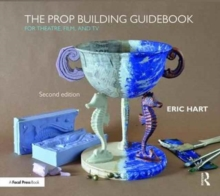 Prop Building Guidebook : For Theatre, Film, and TV, Hardback Book