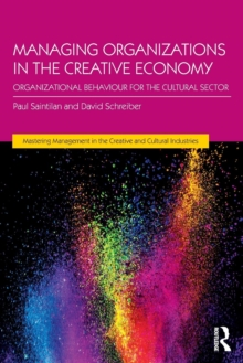 Managing Organizations in the Creative Economy : Organizational Behaviour for the Cultural Sector, Paperback Book