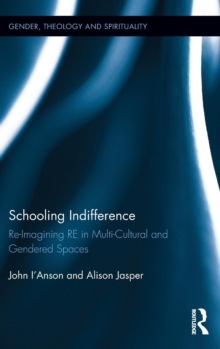 Schooling Indifference : Reimagining RE in multi-cultural and gendered spaces, Hardback Book