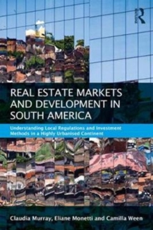 Real Estate and Urban Development in South America : Understanding Local Regulations and Investment Methods in a Highly Urbanised Continent, Paperback Book