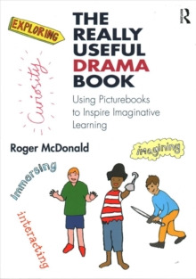 The Really Useful Drama Book : Using Picturebooks to Inspire Imaginative Learning, Paperback Book