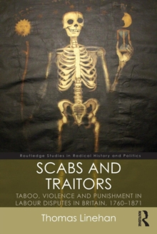 Scabs and Traitors : Taboo, Violence and Punishment in Labour Disputes in Britain, 1760-1871, Paperback Book