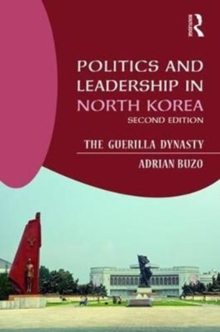Politics and Leadership in North Korea : The Guerilla Dynasty, Paperback Book