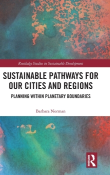 Sustainable Pathways for our Cities and Regions : Planning within Planetary Boundaries, Hardback Book
