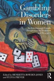 Gambling Disorders in Women : An International Female Perspective on Treatment and Research, Paperback Book