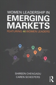Women Leadership in Emerging Markets : Featuring 46 Women Leaders, Paperback Book