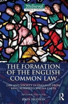 The Formation of the English Common Law : Law and Society in England from King Alfred to Magna Carta, Paperback Book