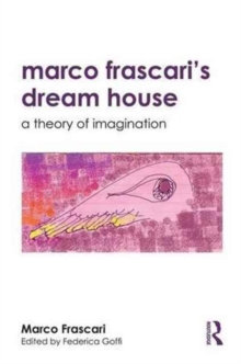 Marco Frascari's Dream House : A Theory of Imagination, Paperback Book