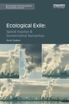Ecological Exile : Spatial Injustice and Environmental Humanities, Hardback Book