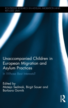 Unaccompanied Children in European Migration and Asylum Practices : In Whose Best Interests?, Hardback Book