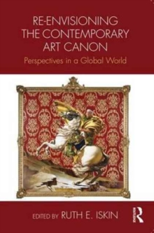 Re-Envisioning the Contemporary Art Canon : Perspectives in a Global World, Paperback Book
