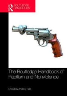 The Routledge Handbook of Pacifism and Nonviolence, Hardback Book