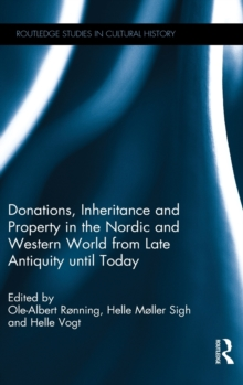 Donations, Inheritance and Property in the Nordic and Western World from Late Antiquity Until Today, Hardback Book