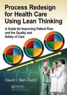Process Redesign for Health Care Using Lean Thinking : A Guide for Improving Patient Flow and the Quality and Safety of Care, Paperback Book