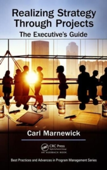 Realizing Strategy through Projects: The Executive's Guide, Hardback Book