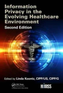 Information Privacy in the Evolving Healthcare Environment, 2nd Edition, Hardback Book