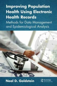 Improving Population Health Using Electronic Health Records : Methods for Data Management and Epidemiological Analysis, Paperback Book