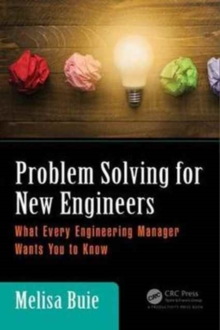 Problem Solving for New Engineers : What Every Engineering Manager Wants You to Know, Hardback Book