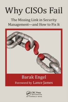 Why CISOs Fail : The Missing Link in Security Management--and How to Fix It, Paperback Book