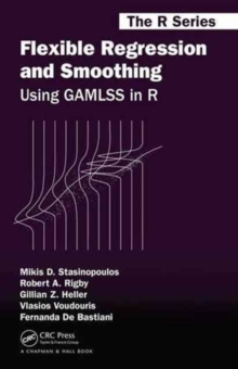 Flexible Regression and Smoothing : Using Gamlss in R, Hardback Book