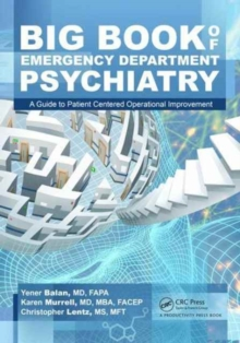 Big Book of Emergency Department Psychiatry : A Guide to Patient Centered Operational Improvement, Paperback Book