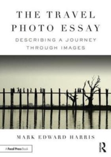 The Travel Photo Essay : Describing a Journey Through Images, Paperback Book