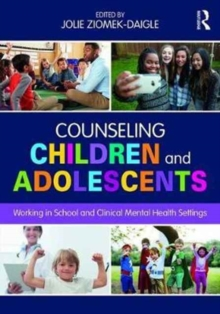 Counseling Children and Adolescents : Working in School and Clinical Mental Health Settings, Paperback Book