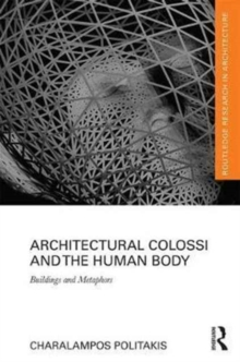 Architectural Colossi and the Human Body : Buildings and Metaphors, Hardback Book