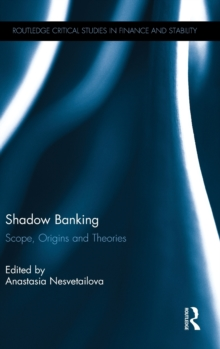 Shadow Banking : Scope, Origins and Theories, Hardback Book