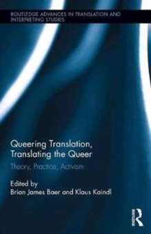 Queering Translation, Translating the Queer : Theory, Practice, Activism, Hardback Book