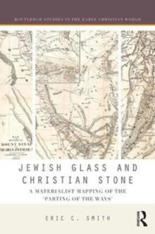"Jewish Glass and Christian Stone : A Materialist Mapping of the ""Parting of the Ways"", Hardback Book"