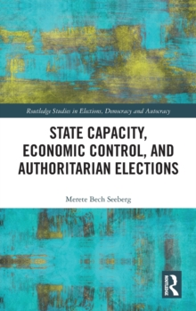 State Capacity, Economic Control, and Authoritarian Elections, Hardback Book