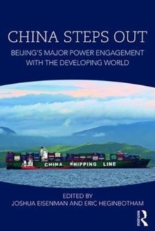 China Steps Out : Beijing's Major Power Engagement with the Developing World, Paperback Book